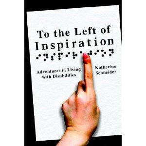 To the Left of Inspiration: Adventures in Living with Disabilities