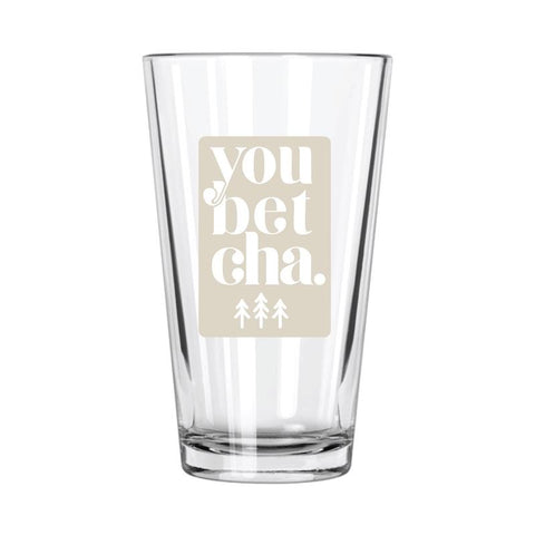 Pint Glass - You Betcha