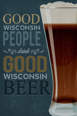 Metal Sign - Good WI People Drink Good WI Beer (12x18)