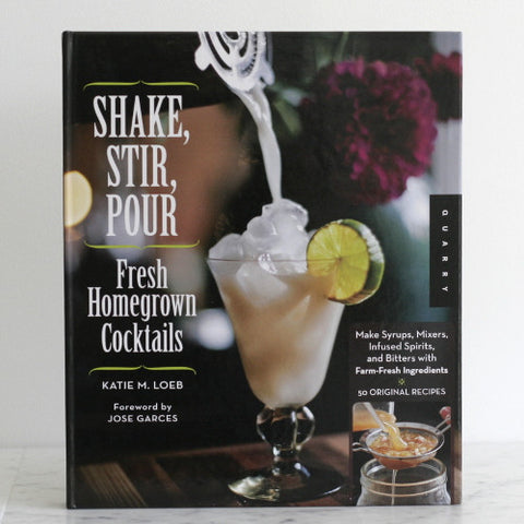 Shake, Stir, Pour: Fresh Homegrown Cocktails