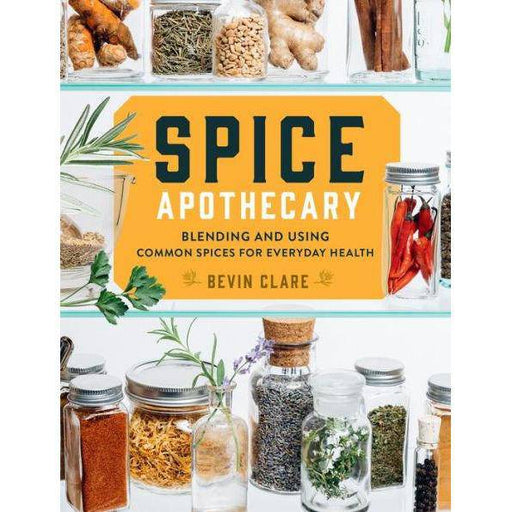 Spice Apothecary: Blending and Using Common Spices for Everyday Health - Your Oil Tools