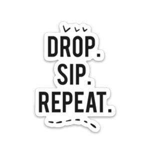 Drop Sip Repeat Sticker - Your Oil Tools