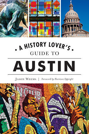 A History Lover's Guide to Austin by Jason Weems