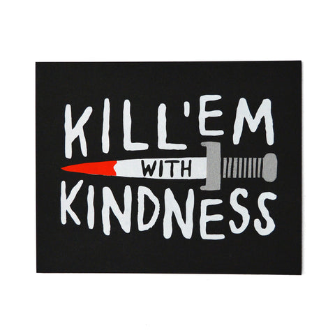 Kill 'Em With Kindness Print