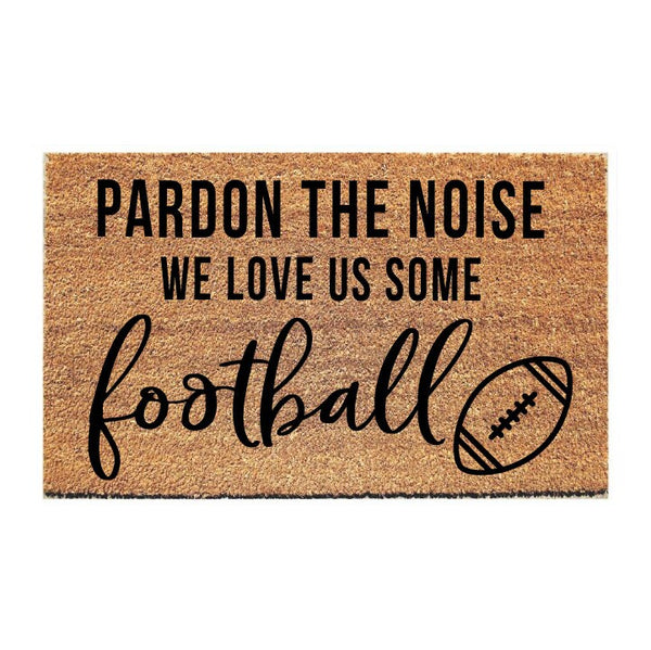 Pardon the Noise We Love Us Some Football Doormat