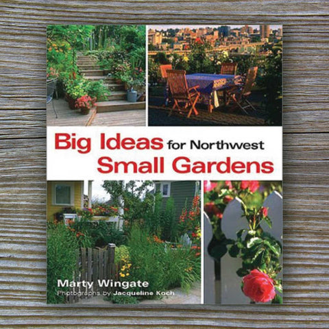 Big Ideas for Northwest Small Gardens - Book by Marty Wingate