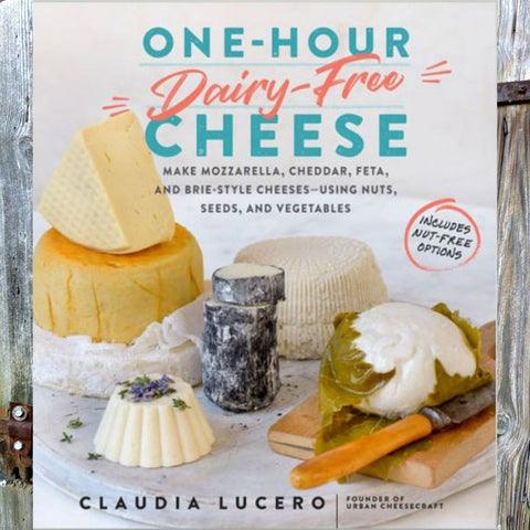 One Hour Dairy-Free Cheese - Book by Claudia Lucero