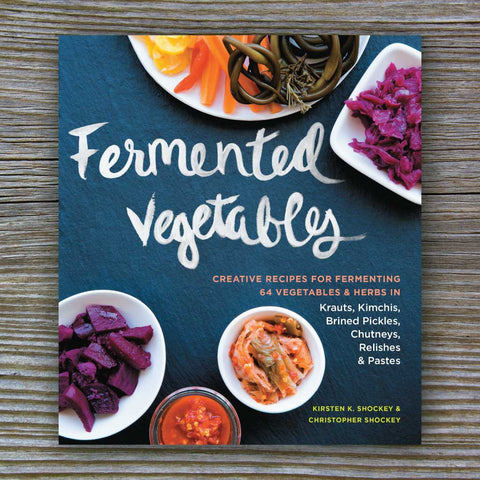 Fermented Vegetables - Book by Kirsten K. Shockey and Christopher Shockey