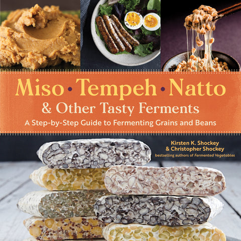 Miso, Tempeh, Natto and other Tasty Ferments by Kirsten K. Shockey and Christopher Shockey