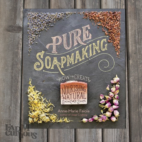 Pure Soapmaking - Book by Anne-Marie Faiola
