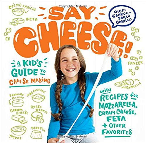 Say Cheese! Kids Cheesemaking Book by Ricki & Sarah Carroll