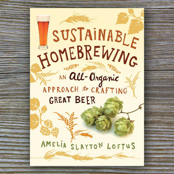 Sustainable Homebrewing - Book by Amelia Slayton Loftus