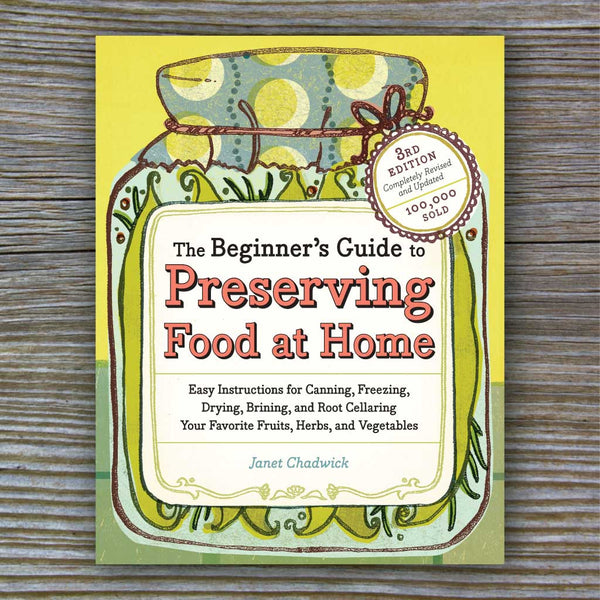 The Beginner's Guide To Preserving Food At Home - Book by Janet Chadwick