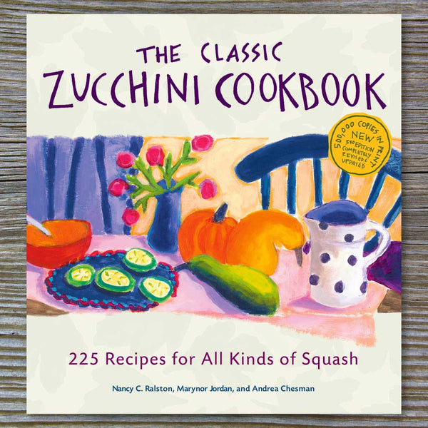 The Classic Zucchini Cookbook - by Andrea Chesman, Marynor Jordan and Nancy C. Ralston