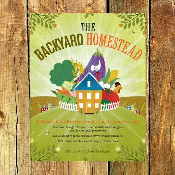 The Backyard Homestead - Book by Carleen Madigan