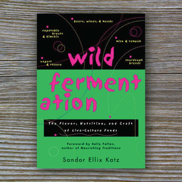 Wild Fermentation - Book by Sandor Ellix Katz
