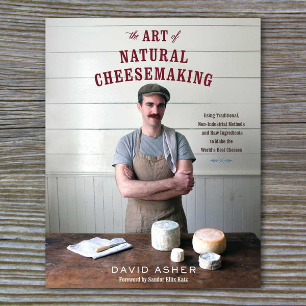 The Art of Natural Cheesemaking - Book by David Asher