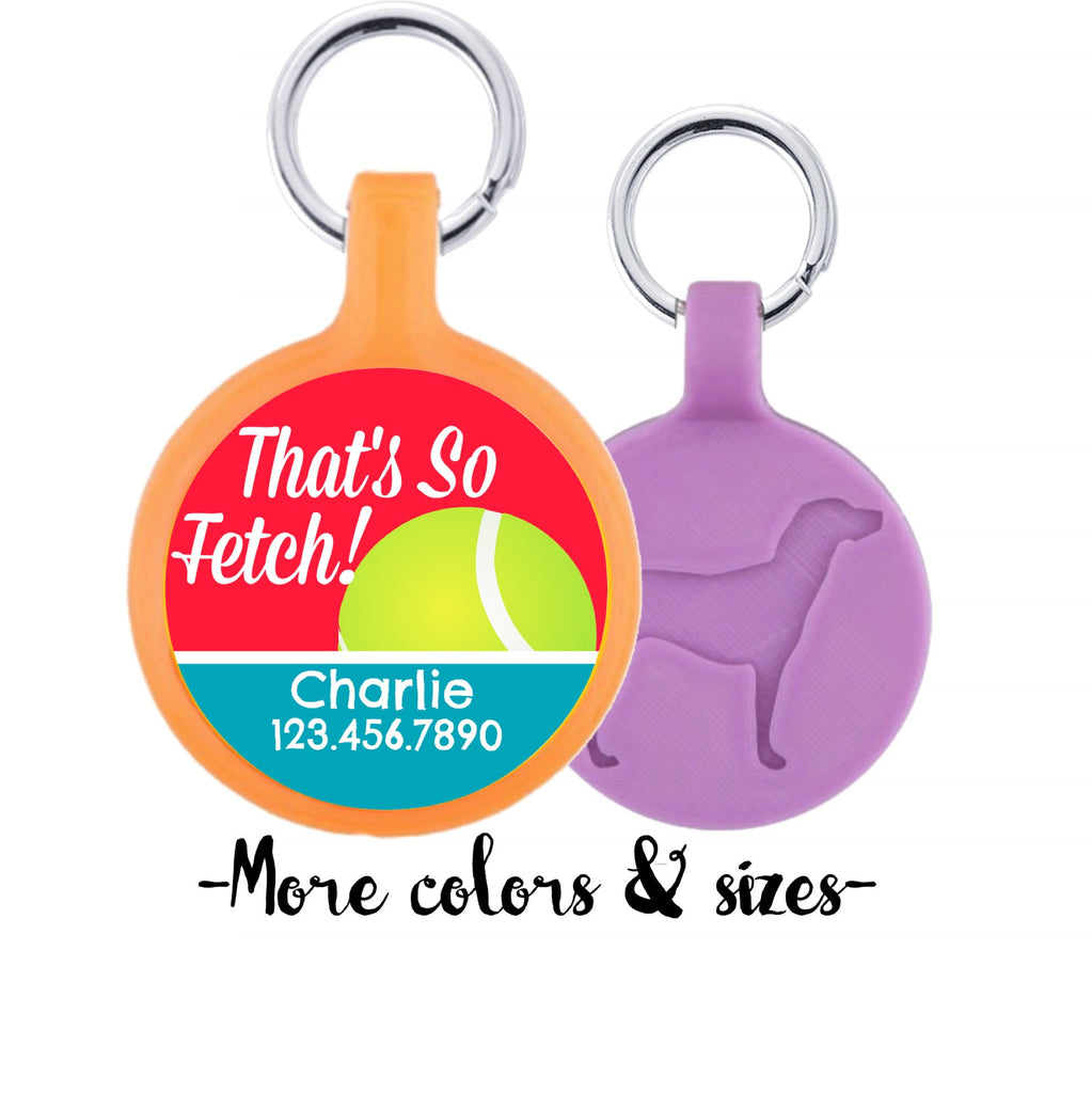 That's So Fetch! Personalized Dog ID Pet Tag Custom Pet Tag You Choose Tag Size & Colors-Sofa City Sweethearts-Sofa City Sweethearts