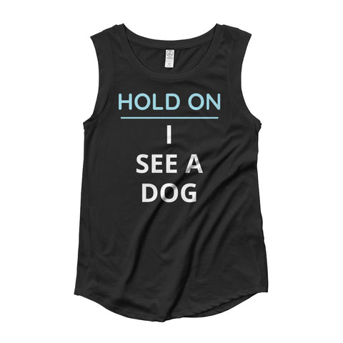 HOLD ON, I SEE A DOG Ladies' Cap Sleeve T-Shirt