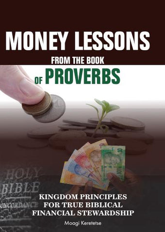 Money Lessons From The Book Of Proverbs ( Paperback) Moagi Keretetse