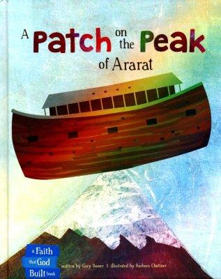A Patch On The Peak Of Ararat (The Faith That God Built) (Hardcover) Gary Bower