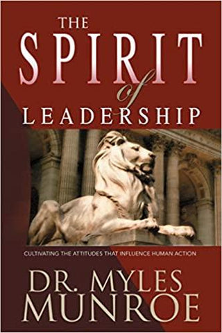 The Spirit of Leadership: Cultivating the Attributes That Influence Human Action (Paperback) Large Print - Myles Munroe