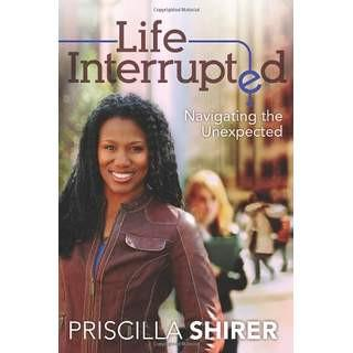 Life Interrupted: Navigating the Unexpected (Paperback) Priscilla Shirer