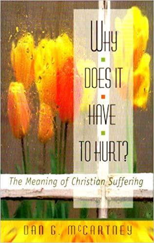 Why Does It Have to Hurt? The Meaning of Christian Suffering (Paperback)Dan McCartney