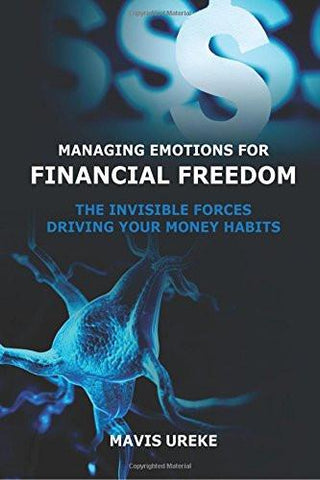 Managing Emotions for Financial Freedom: The Invisible Forces Driving your Money Habits (Paperback)Mavis Ureke - New Chapter Bookstore