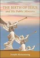 The Birth Of Jesus And His Public Ministry(Paperback) Joseph Motsoeneng
