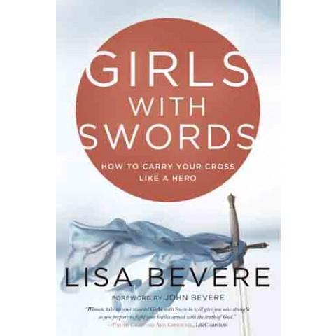 Girls With Swords:How to Carry Your Cross Like a Hero (Paperback) Lisa Bevere