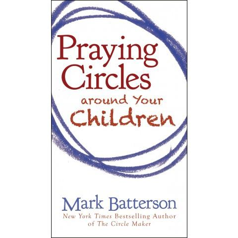 Praying Circles Around Your Children (Value Book)(Paperback) Mark Batterson