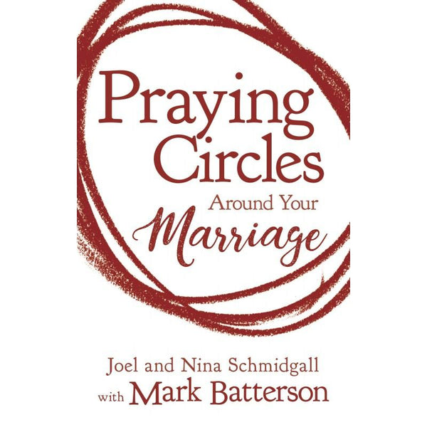 Praying Circles Around Your Marriage (Paperback) Joel & Nina Schmidgall with Mark Batterson