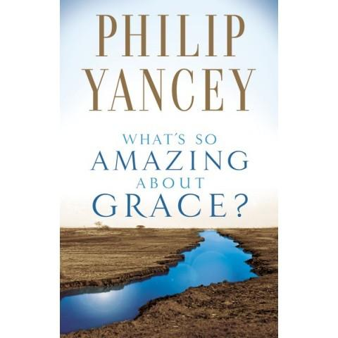 Whats So Amazing About Grace (Mass Market Paperback) Philip Yancey