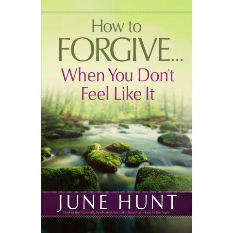How To Forgive When You Dont Feel Like It (Paperback) June Hunt