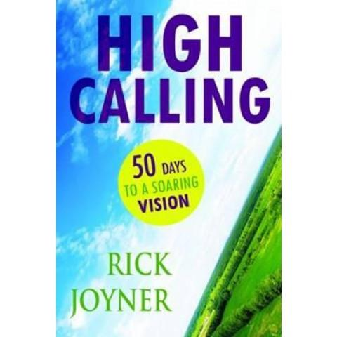 High Calling: 50 Days To A Soaring Vision (Paperback) Rick Joyner - New Chapter Bookstore