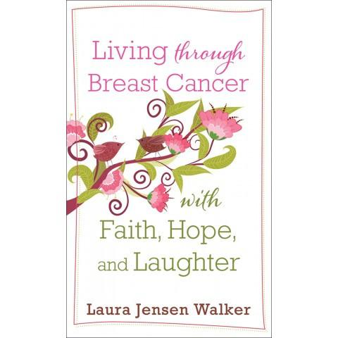 Living Through Breast Cancer With Faith Hope & Laughter (Mass Market Paperback) Laura Jensen Walker