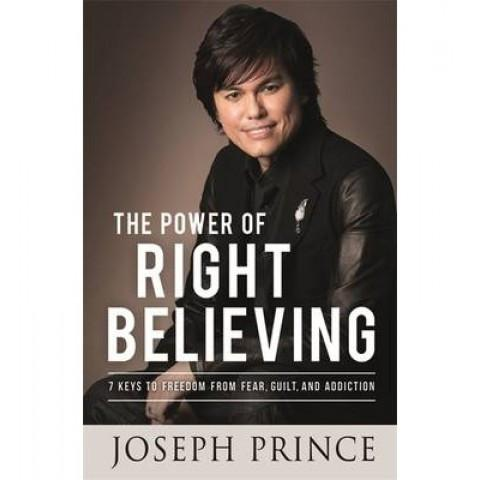 The Power Of Right Believing: 7 Keys To Freedom From Fear, Guilt And Addiction ) Joseph Prince