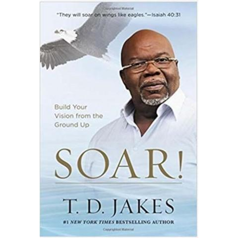Soar Taking Your Entrepreneurial Passion To The Next Level (Paperback) T D Jakes