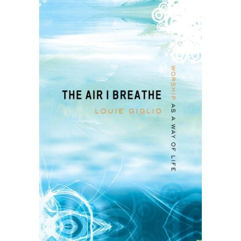 The Air I Breath (Hardcover) Louie Giglio