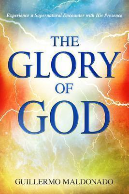 The Glory of God -Experience a Supernatural Encounter with His Presence (Paperback) Guillermo Maldonado