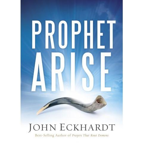 Prophet, Arise - Your Call to Boldly Speak the Word of the Lord (Paperback) John Eckhardt
