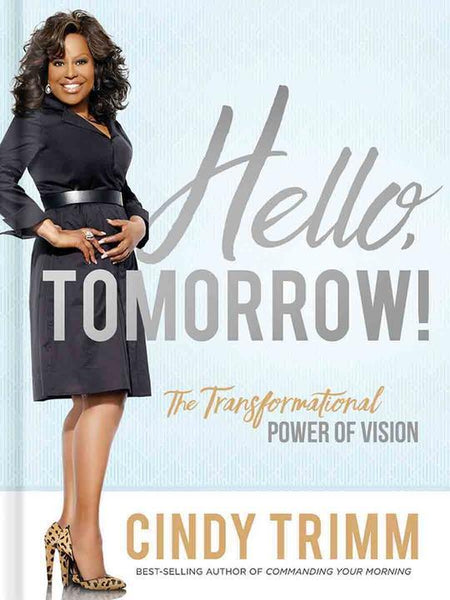Hello Tomorrow!: The Transformational Power Of Vision (Hardcover) Cindy N. Trimm