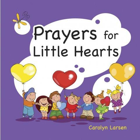 Prayers For Little Hearts (Hardcover) Carolyn Larsen - New Chapter Bookstore