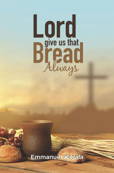 Lord Give Us That Bread Always (Paperback) Emmanuel Kasala