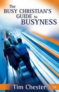 The Busy Christian's Guide to Busyness (Paperback) Tim Chester