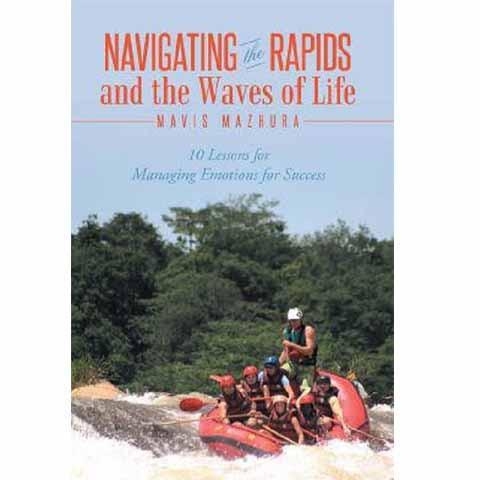 Navigating the Rapids and the Waves of Life: 10 Lessons for Managing Emotions for Success - Mavis Mazhura - New Chapter Bookstore