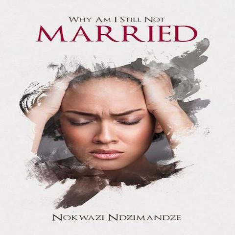 Why Am I Still Not Married (Paperback) Nokwazi Ndzimandze