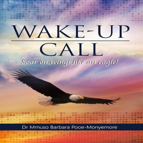Wake-Up Call - Soar On Wings Like An Eagle (Paperback) Dr Mmuso Barbara Pooe-Monyemore