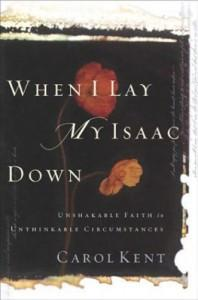 When I Lay My Isaac Down(Paperback) by Carol Kent